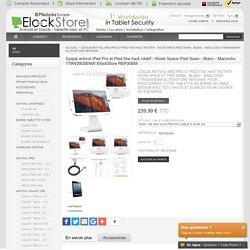 Coque antivol iPad Pro et Pied fixe haut rotatif - Kiosk Space Pied Swan - Blanc - Maclocks 179W290SENW ElockStore REF00458
