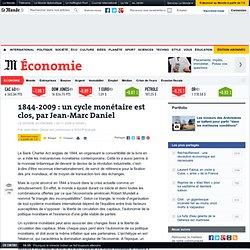 1844-2009 : un cycle monétaire est clos, par Jean-Marc Daniel -