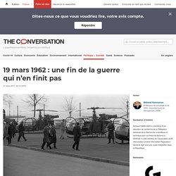 19 mars 1962: unefin delaguerre qui n'enfinitpas