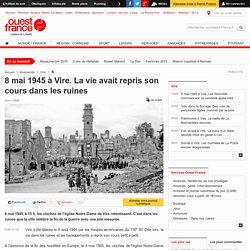 8 mai 1945 à Vire. La vie avait repris son cours dans les ruines