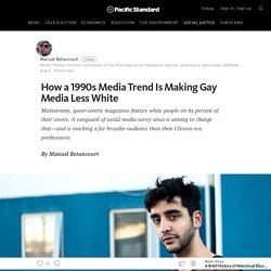 How a 1990s Media Trend Is Making Gay Media Less White — Pacific Standard