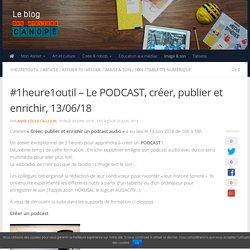 #1heure1outil - Le PODCAST, créer, publier et enrichir, 13/06/18 -