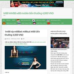 1m88 vip m88bet m88sut W88 tiền thưởng 4,000 VND – W88 WW88 w88 mobile tiền thưởng 4,000 VND