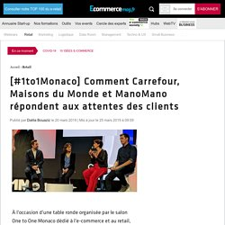 [#1to1Monaco] Comment Carrefour, Maisons du Monde et ManoMano répondent aux attentes des clients