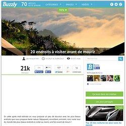 20 endroits à visiter avant de mourir : Buzzly