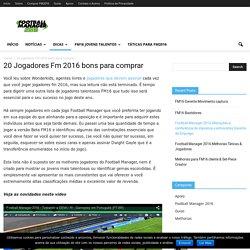 20 Jogadores Fm 2016 bons para comprar - FM 2016