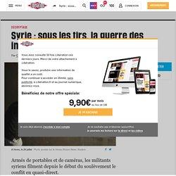 Syrie : sous les tirs, la guerre des images