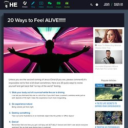 20 Ways to Feel ALIVE!!!!!!