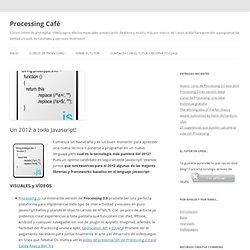 Un 2012 a todo Javascript! | Processing Café