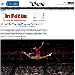 2012: The Year in Photos, Part 2 of 3 - In Focus
