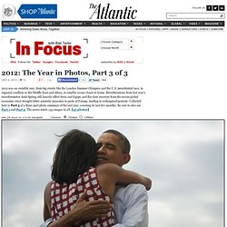 2012: The Year in Photos, Part 3 of 3 - In Focus