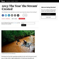 2013: The Year 'the Stream' Crested - Alexis C. Madrigal