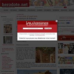 20 mai 2015- 27 mars 2016 - Le martyre de Palmyre - Herodote.net