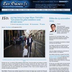 """» 25/09/2015 Le juge Marc Trévidic : """"Les jours les plus sombres sont devant nous."""""""