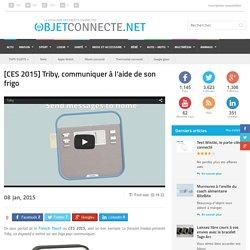 [CES 2015] Triby, communiquer à l'aide de son frigo