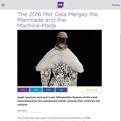 The 2016 Met Gala Merges the Manmade and the Machine-Made