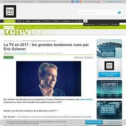 La TV en 2017 : les grandes tendances vues par Eric Scherer