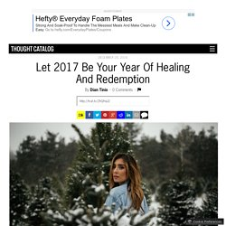 Let 2017 Be Your Year Of Healing And Redemption