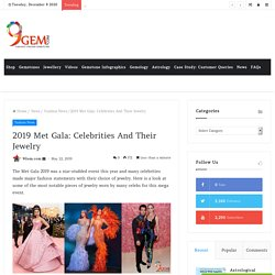 2019 Met Gala: Celebrities And Their Jewelry