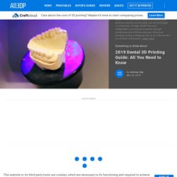 2019 Dental 3D Printing Guide: All You Need to Know