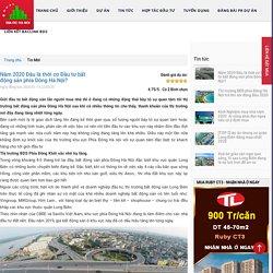 Năm 2020 Đâu là thời cơ Đầu tư bất động sản phía Đông Hà Nội?