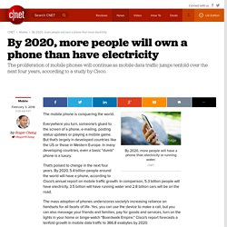 By 2020, more people will own a phone than have electricity