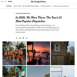 In 2020, We Were There: The Year's 13 Most Popular Dispatches