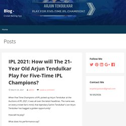 IPL 2021: How will The 21- Year Old Arjun Tendulkar Play For Five-Time IPL Champions?