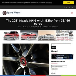 The 2021 Mazda MX-5 with 132hp from 33,166 euros