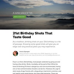 21st Birthday Shots That Taste Good: Recipes to Celebrate the Big Two-One...