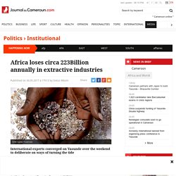 Africa loses circa 223Billion annually in extractive industries - Journal du Cameroun
