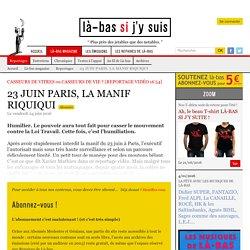 23 JUIN PARIS, LA MANIF RIQUIQUI