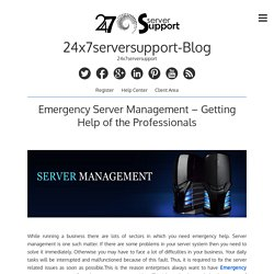 Emergency Server Management – Getting Help of the Professionals – 24x7serversupport-Blog