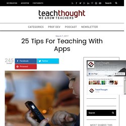 25 Tips For Teaching With Apps