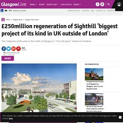 £250million regeneration of Sighthill 'biggest project of its kind in UK outside of London' - Glasgow Live