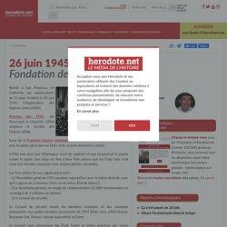 26 juin 1945 - Fondation de l'ONU