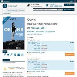 Ebook: Osons, Plaidoyer d'un homme libre, Nicolas Hulot, Éditions Les Liens qui libèrent, Les Liens Qui Libèrent, 2980089954426 - Leslibraires.fr