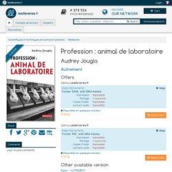 Ebook: Profession : animal de laboratoire, Audrey Jougla, Autrement, 2980090501701 - Leslibraires.fr