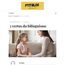 3 vertus du bilinguisme