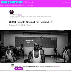 8,300 People Should Be Locked Up – BullshitIst