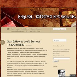 Goal 2:How to avoid Burnout – #30GoalsEdu « English - Batteries not included...