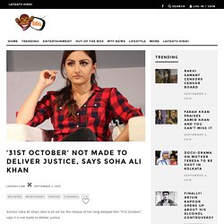 '31st October' not made to deliver justice, says Soha Ali Khan