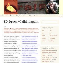 3D-Druck – I did it again …