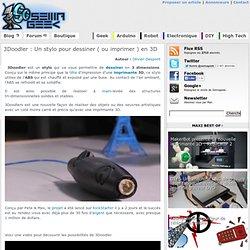 3Doodler : Un stylo pour dessiner ( ou imprimer ) en 3D