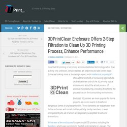 Clean Enclosure Offers 2-Step Filtration to Clean Up 3D Printing Process, Enhance Performance