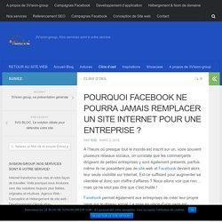 POURQUOI FACEBOOK NE POURRA JAMAIS REMPLACER UN SITE INTERNET POUR UNE ENTREPRISE ?
