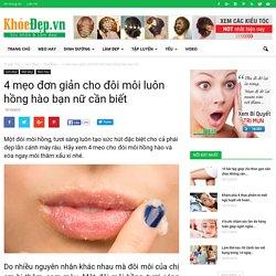 4 mẹo đơn giản cho đôi môi luôn hồng hào bạn nữ cần biết