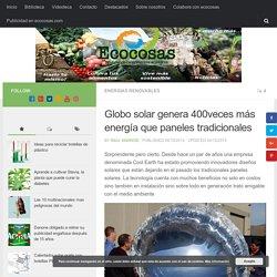 Globo solar genera 400veces más energía que paneles tradicionales - Ecocosas
