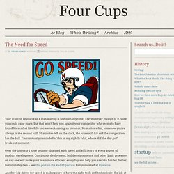 4c - Four Cups - The Need for Speed