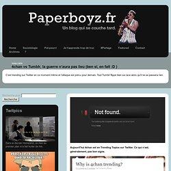 4chan vs Tumblr, la guerre n'aura pas lieu (ben si, en fait :D ) / Paperboyz / un blog qui se couche tard